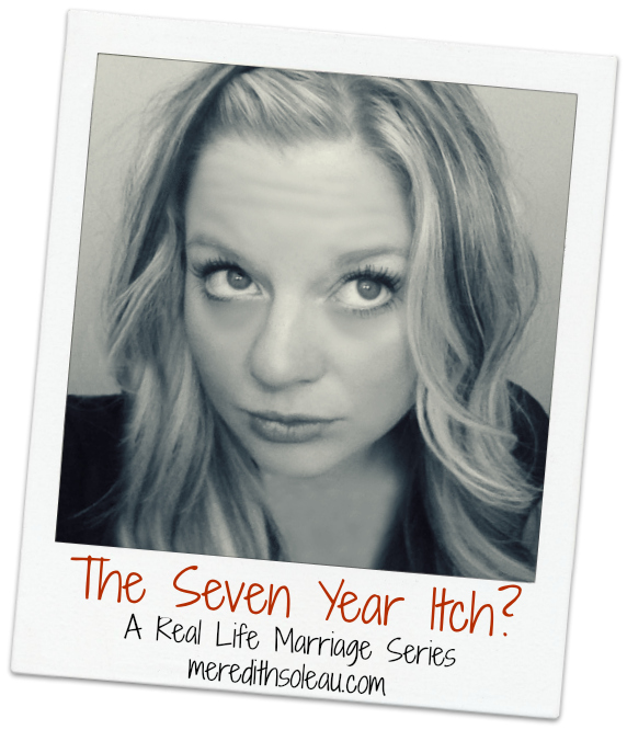 The Seven Year Itch - A Real Life Marriage Series