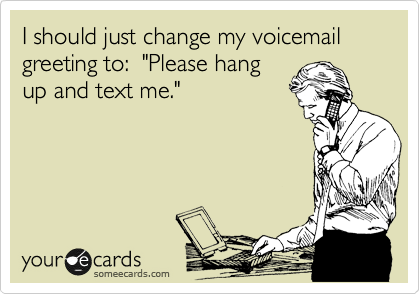 Please stop leaving voicemails.