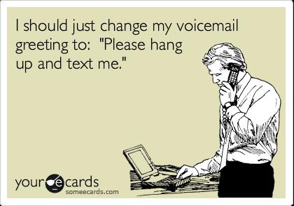 Please stop leaving voicemails.